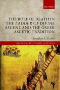 Cover for The Role of Death in the <i>Ladder of Divine Ascent</i> and the Greek Ascetic Tradition