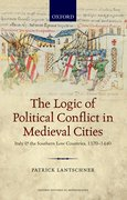 Cover for The Logic of Political Conflict in Medieval Cities