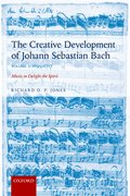 Cover for The Creative Development of Johann Sebastian Bach, Volume I: 1695-1717