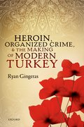 Cover for Heroin, Organized Crime, and the Making of Modern Turkey - 9780198804192