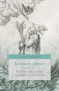 Cover for Visionary Spenser and the Poetics of Early Modern Platonism