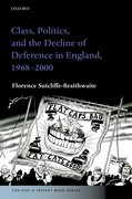 Cover for Class, Politics, and the Decline of Deference in England, 1968-2000