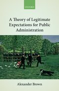 Cover for A Theory of Legitimate Expectations for Public Administration - 9780198812753