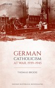 Cover for German Catholicism at War, 1939-1945