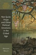Cover for Not Quite Hope and Other Political Emotions in the Gilded Age