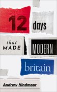 Cover for Twelve Days that Made Modern Britain - 9780198831785