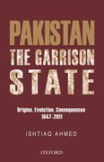 Cover for The Pakistan Garrison State: Origins, Evolution, Consequences (1947-2011)