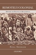 Cover for Remotely Colonial: History and Politics in Balochistan