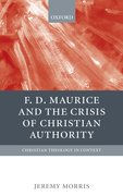 Cover for F D Maurice and the Crisis of Christian Authority