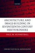 Cover for Architecture and Image-Building in Seventeenth-Century Hertfordshire
