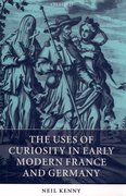 Cover for The Uses of Curiosity in Early Modern France and Germany