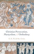 Cover for Christian Persecution, Martyrdom, and Orthodoxy