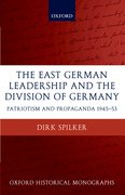 Cover for The East German Leadership and the Division of Germany