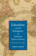Cover for Liberalism and the Emergence of American Political Science