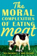 Cover for The Moral Complexities of Eating Meat