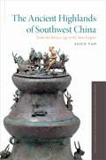 Cover for The Ancient Highlands of Southwest China - 9780199367344