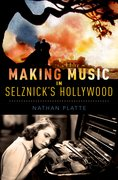 Cover for Making Music in Selznick's Hollywood - 9780199371112
