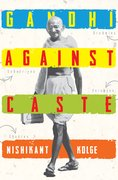 Cover for Gandhi Against Caste