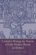 Cover for Catholics Writing the Nation in Early Modern Britain and Ireland