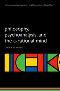 Cover for Philosophy, Psychoanalysis and the A-rational Mind