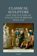 Cover for Classical Sculpture and the Culture of Collecting in Britain since 1760