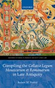 Cover for Compiling the <i>Collatio Legum Mosaicarum et Romanarum</i> in Late Antiquity