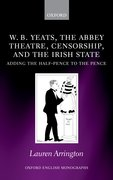 Cover for W.B. Yeats, the Abbey Theatre, Censorship, and the Irish State