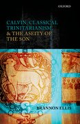 Cover for Calvin, Classical Trinitarianism, and the Aseity of the Son