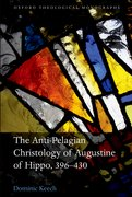 Cover for The Anti-Pelagian Christology of Augustine of Hippo, 396-430