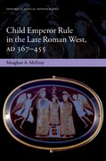Cover for Child Emperor Rule in the Late Roman West, AD 367-455