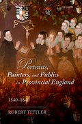 Cover for Portraits, Painters, and Publics in Provincial England 1540—1640