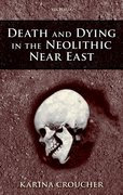 Cover for Death and Dying in the Neolithic Near East