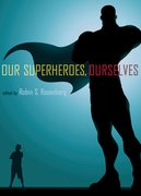 Cover for Our Superheroes, Ourselves