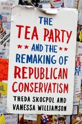 Cover for The Tea Party and the Remaking of Republican Conservatism