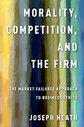 Cover for Morality, Competition, and the Firm