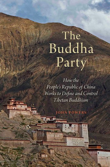 The Buddha Party: How the People's Republic of China Works to Define and Control Tibetan Buddhism / John Powers