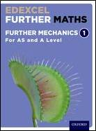Edexcel Further Maths: Mechanics Y1 /AS Student Book