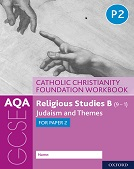 AQA GCSE Religious Studies B (9-1): Catholic Christianity Foundation Workbook: Judaism and Themes for Paper 2